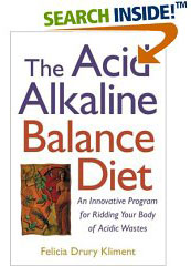 The Acid Alkaline Balance Diet: An Innovative Program for Ridding your bosy of Acidic Wastes