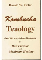 Kombucha Books - Kombucha Teaology - Over 1001 ways to brew Kombucha for Best Flavour and Maximum Healing